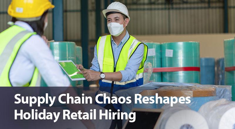 Supply Chain Chaos Reshapes Holiday Retail Hiring